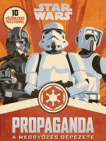 Könyv borító - Star Wars – Propaganda – A meggyőzés gépezete
