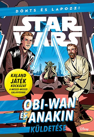 Könyv borító - Star Wars – Dönts és lapozz! – Obi-Wan és Anakin küldetése